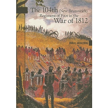 The 104th (New Brunswick) Regiment of Foot in the War of 1812