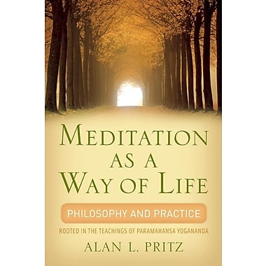 Meditation as a Way of Life: Philosophy and Practice Rooted in the Teachings of Paramahansa Yogananda