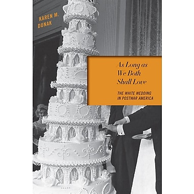 As Long as We Both Shall Love: The White Wedding in Postwar America