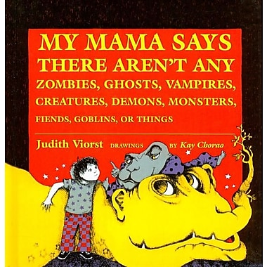 My Mama Says There Aren't Any Zombies, Ghosts, Vampires, Demons, Monsters, Fiends, Goblins, or Things