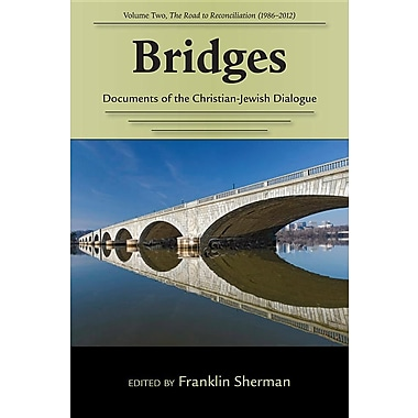 Bridges--Documents of the Christian-Jewish Dialogue: Volume Two, Building a New Relationship (1986-2013)