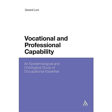 Vocational and Professional Capability: An Epistemological and Ontological Study of Occupational Expertise