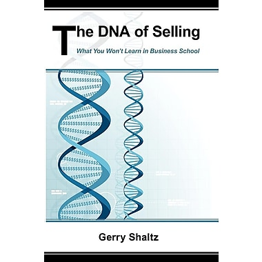 The DNA of Selling: What You Won't Learn in Business School