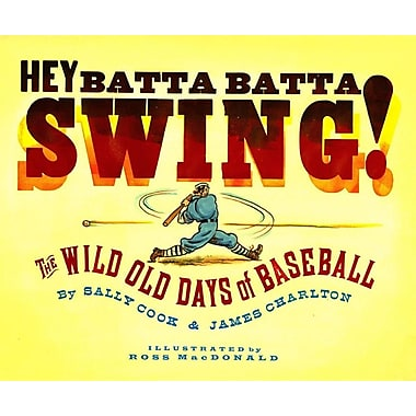 Hey Batta Batta Swing!: The Wild Old Days of Baseball