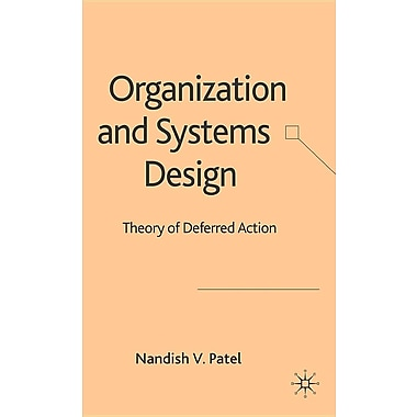 Organization and Systems Design: Theory of Deferred Action