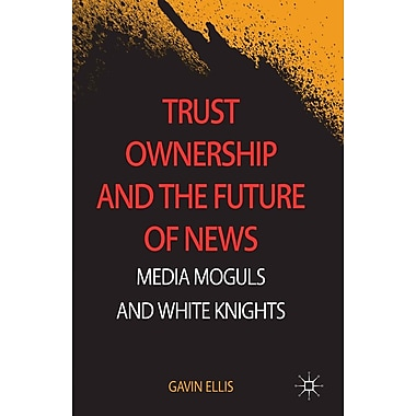 Trust Ownership and the Future of News: Media Moguls and White Knights