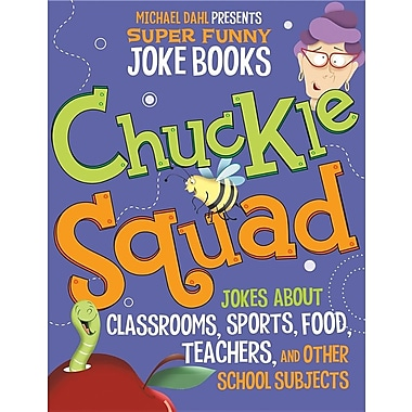 Chuckle Squad: Jokes about Classrooms, Sports, Food, Teachers, and Other School Subjects