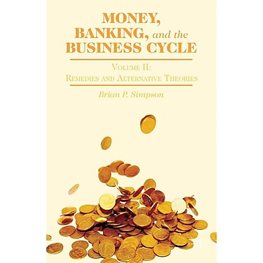 Money, Banking, and the Business Cycle: Volume II: Remedies and Alternative Theories