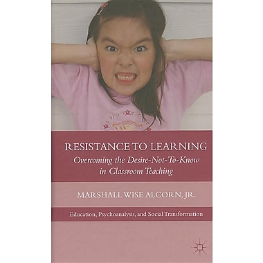 Resistance to Learning: Overcoming the Desire Not to Know in Classroom Teaching