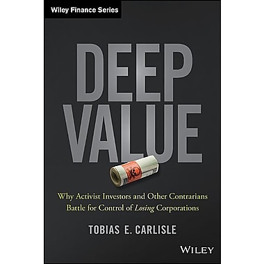 Deep Value: Why Activist Investors and Other Contrarians Battle for Control of