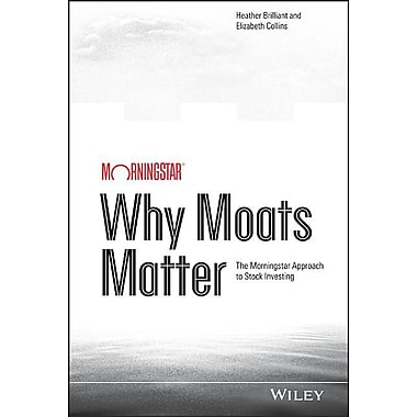 Why Moats Matter: The Morningstar Approach to Stock Investing