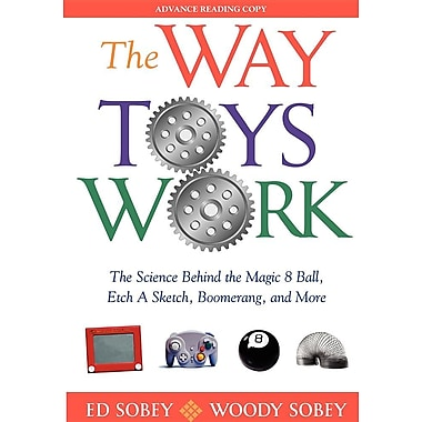 The Way Toys Work: The Science Behind the Magic 8 Ball, Etch a Sketch, Boomerang, and More