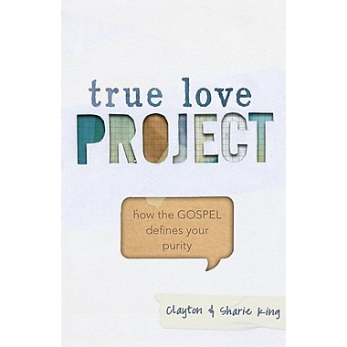 True Love Project: How the Gospel Defines Your Purity
