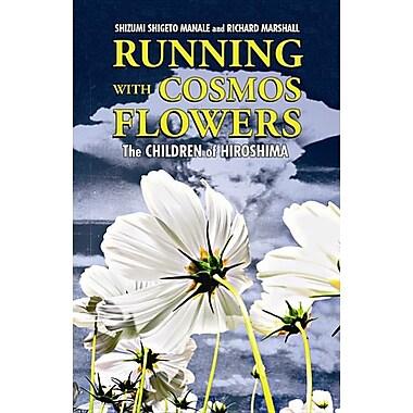Running with Cosmos Flowers: The Children of Hiroshima