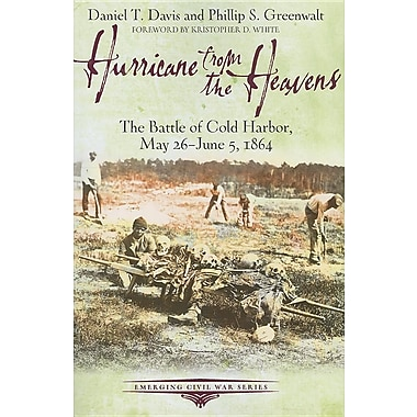 Hurricane from the Heavens: The Battle of Cold Harbor, May 26 - June 5, 1864
