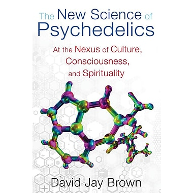 The New Science of Psychedelics: At the Nexus of Culture, Consciousness, and Spirituality