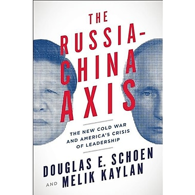 The Russia-China Axis: The New Cold War and America's Crisis of Leadership