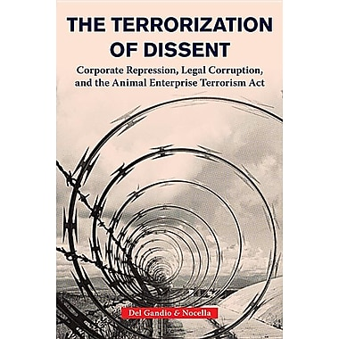 The Terrorization of Dissent: Corporate Repression, Legal Corruption, and the Animal Enterprise Terrorism Act
