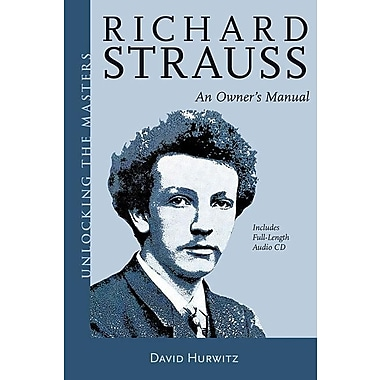 Richard Strauss: An Owner's Manual [With CD (Audio)]