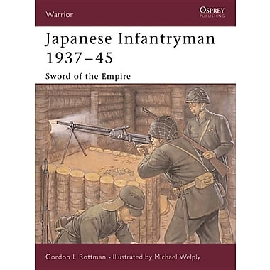 Japanese Infantryman 1937-45: Sword of the Empire