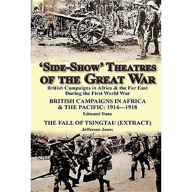 'Side-Show' Theatres of the Great War: British Campaigns in Africa & the Far East During the First World War