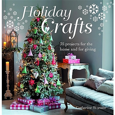 Holiday Crafts: 35 Projects for the Home and for Giving