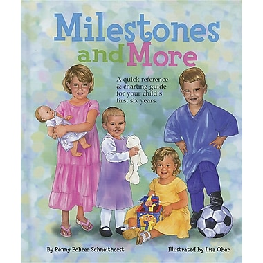 Milestones and More: A Quick Reference & Charting Guide for Your Child's First Six Years