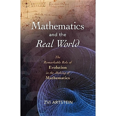 Mathematics and the Real World: The Remarkable Role of Evolution in the Making of Mathematics