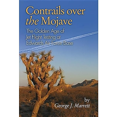 Contrails Over the Mojave: The Golden Age of Jet Flight Testing at Edwards Air Force Base
