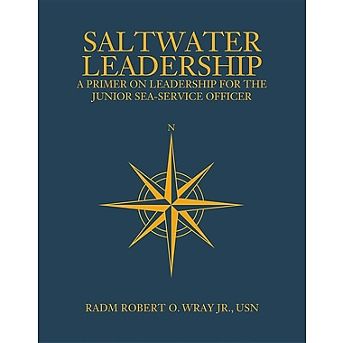 Saltwater Leadership: A Primer on Leadership for the Junior Sea-Service Officer