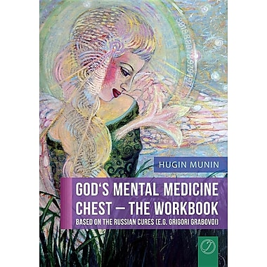 God's Mental Medicine Chest - The Workbook. Based on the Russian Cures (E.G. Grigori Grabovoi)