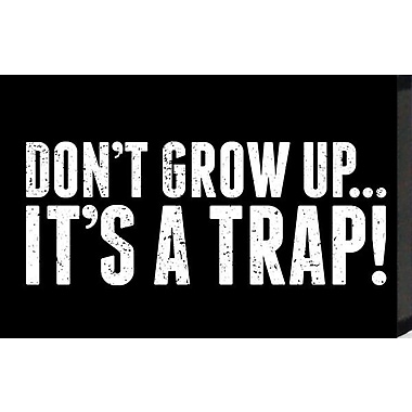 Artistic Reflections Just Sayin 'Don't Grow Up. It's a Trap!' by Tonya Textual Art Plaque