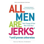 All Men Are Jerks - Until Proven Otherwise: Take Charge of How Men Treat You!