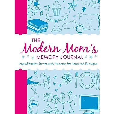 The Modern Mom's Memory Journal: Inspired Prompts for the Good, the Gross, the Messy, and the Magical
