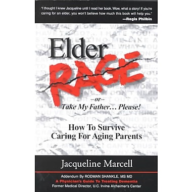 Elder Rage or Take My Father...Please!: How to Survive Caring for Aging Parents