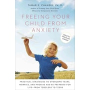 Freeing Your Child from Anxiety: Practical Strategies to Overcome Fears, Worries, & Phobias & Be Prepared for for Life