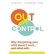 Out of Control: Why Disciplining Your Child Doesn't Work--And What Will