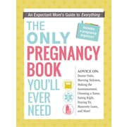 The Only Pregnancy Book You'll Ever Need: An Expectant Mom's Guide to Everything