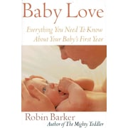 Baby Love: Everything You Need to Know About Your Baby's First Year