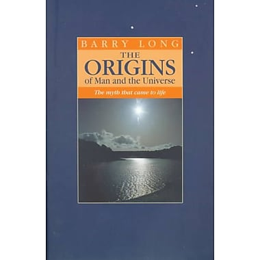 The Origins of Man and the Universe: The Myth That Came to Life