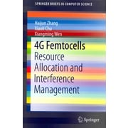 4G Femtocells: Resource Allocation and Interference Management