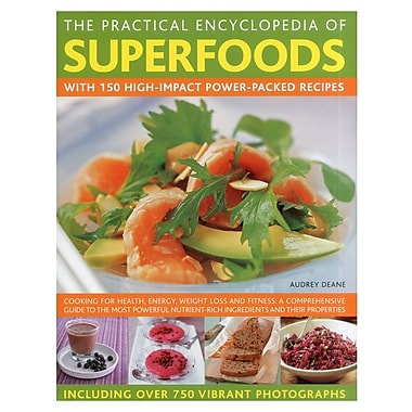 The Practical Encyclopedia of Superfoods: With 150 high-impact power-packed recipes Hardcover