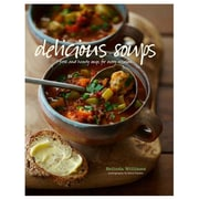 Delicious Soups: Glorious Recipes for Fresh and Hearty Soups for Every Occasion