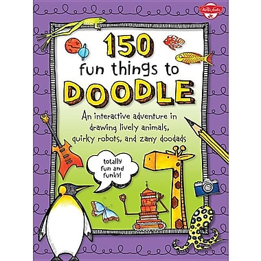150 Fun Things to Doodle: An interactive adventure in drawing lively animals, quirky robots, and zany doodads