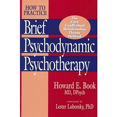 How to Practice Brief Psychodynamic Psychotherapy: The Core Conflictual Relationship Theme Mode, New Book (9781557984654)