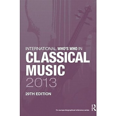 International Who's Who in Classical Music 2013, New Book (9781857436761)