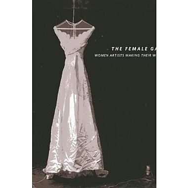 The Female Gaze: Women Artists Making Their World (9781555953898)