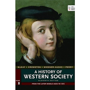 A History of Western Society, Volume B: From the Later middle Ages to 1815, Used Book (9781457642203)
