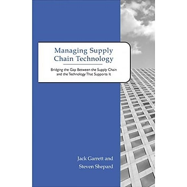 Managing Supply Chain Technology: Bridging the Gap Between the Supply Chain & the Technology That Supports It, New Book