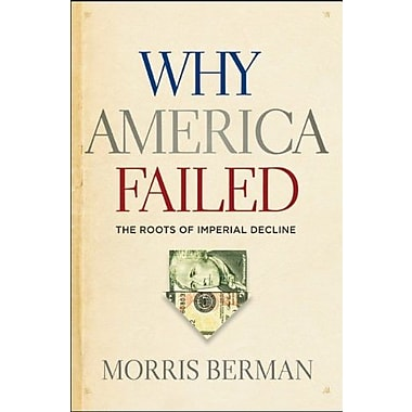 Why America Failed: The Roots of Imperial Decline, (9781118061817)